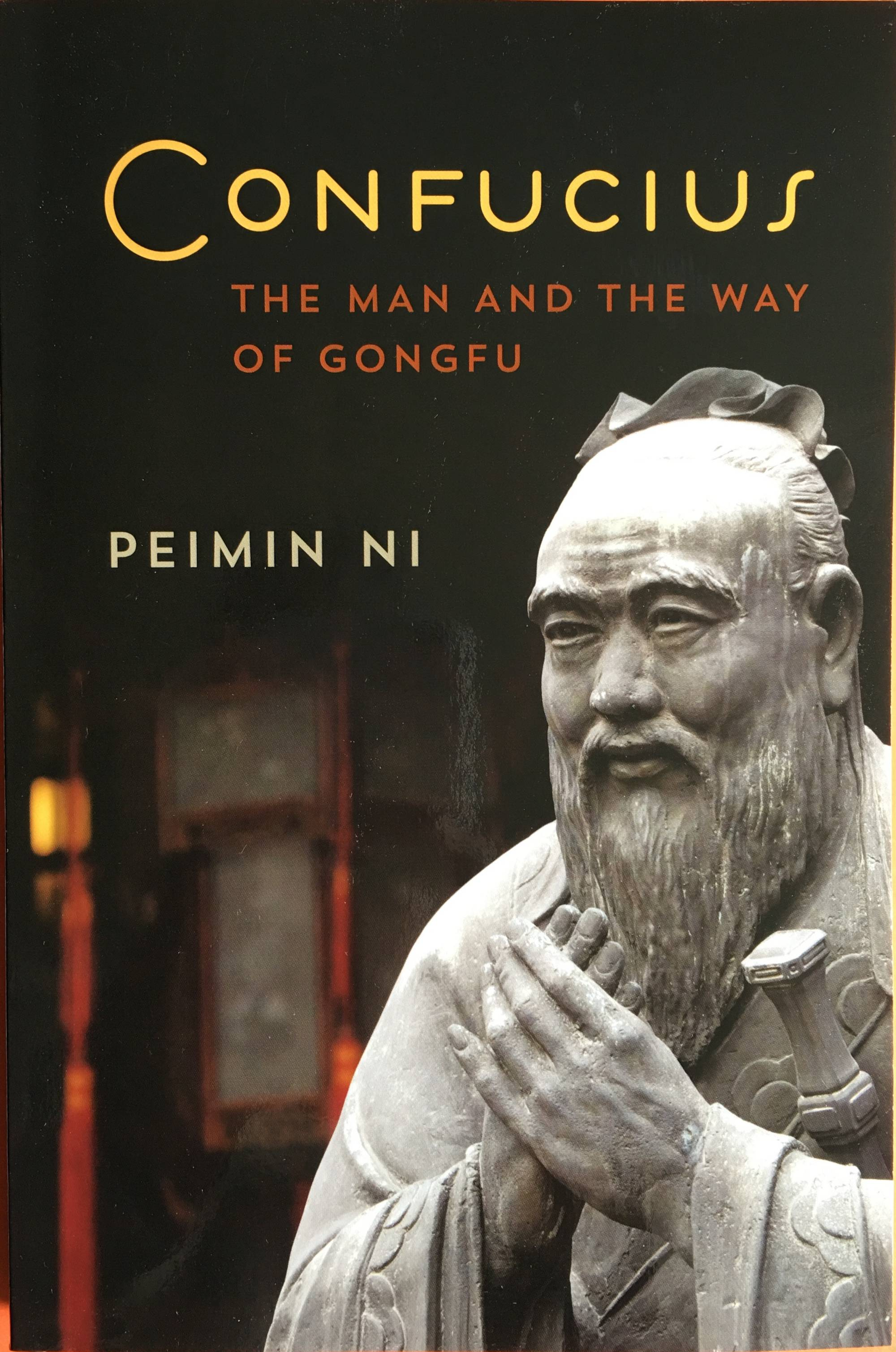 Confucius the man and the way of Gongfu by Peimin Ni